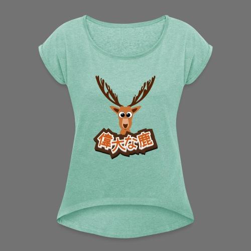 Suuri hirvi (Japani 偉大 な 鹿) - Naisten T-paita, jossa rullatut hihat