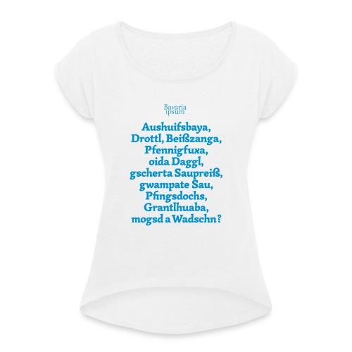 Bayrische Schimpfwörter Nr.1 - Frauen T-Shirt mit gerollten Ärmeln