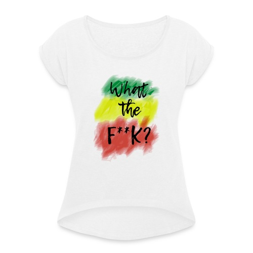 What the f**k - Camiseta con manga enrollada mujer