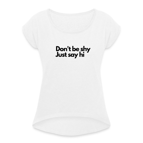 Social Fashion - Don t be shy, just say Hi. - Women's T-Shirt with rolled up sleeves