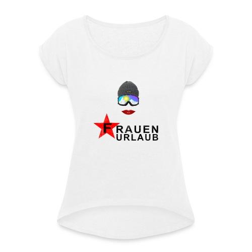 Frauenurlaub - Frauen T-Shirt mit gerollten Ärmeln