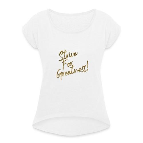Strive For Greatness - T-shirt à manches retroussées Femme