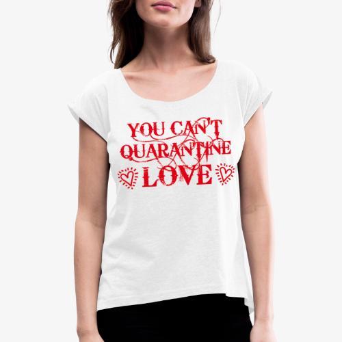 01 You Can't Quarantine Love Liebe Spruch Maske - Frauen T-Shirt mit gerollten Ärmeln