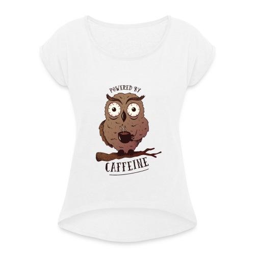 Powered by caffeine - Eule mit Kaffee - Frauen T-Shirt mit gerollten Ärmeln