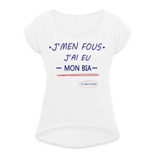 J'men fous j'ai eu mon BIA ( et sans forcer ) - T-shirt à manches retroussées Femme