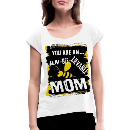 you are an... un-BEE-Lievable mom - Frauen T-Shirt mit gerollten Ärmeln