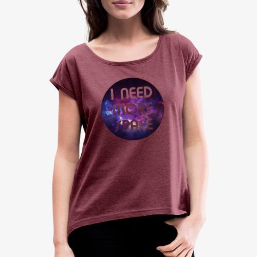 I need more Space - Frauen T-Shirt mit gerollten Ärmeln