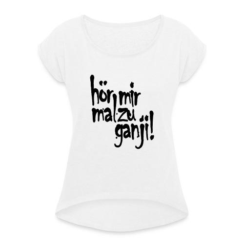 Ganji 2.0 / Der Kultspruch für deine Tasse & mehr - Frauen T-Shirt mit gerollten Ärmeln