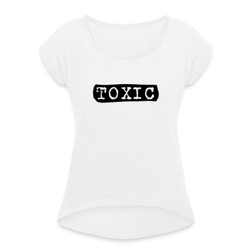 toxisch - Frauen T-Shirt mit gerollten Ärmeln