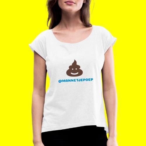 Mannetje Poep Shit - Vrouwen T-shirt met opgerolde mouwen