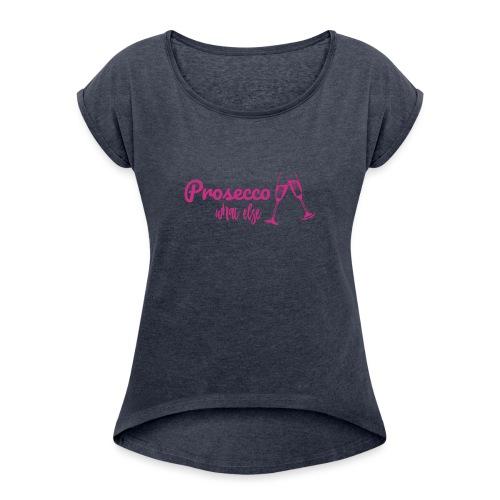 Prosecco what else / Partyshirt / Mädelsabend - Frauen T-Shirt mit gerollten Ärmeln