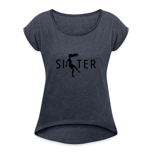 Sister - Women's T-Shirt with rolled up sleeves