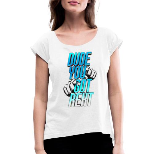 Dude, you got REKT - Women's T-Shirt with rolled up sleeves