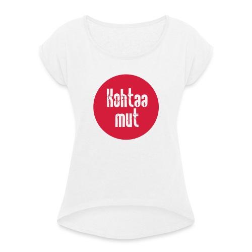 Kohtaa mut - Naisten T-paita, jossa rullatut hihat