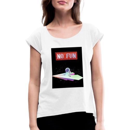 NO FUN - Frauen T-Shirt mit gerollten Ärmeln