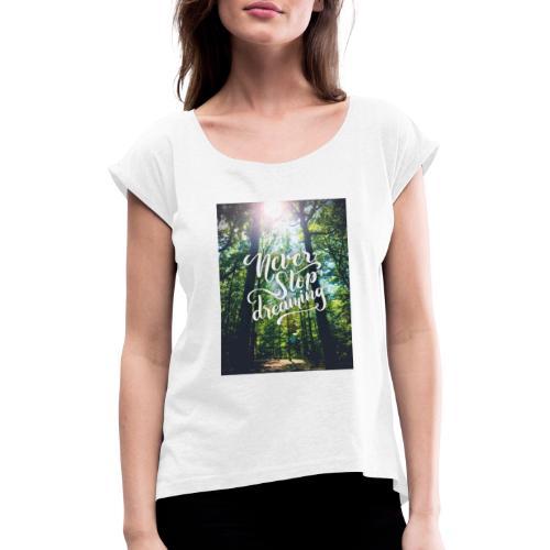 Never stop dreaming - Frauen T-Shirt mit gerollten Ärmeln