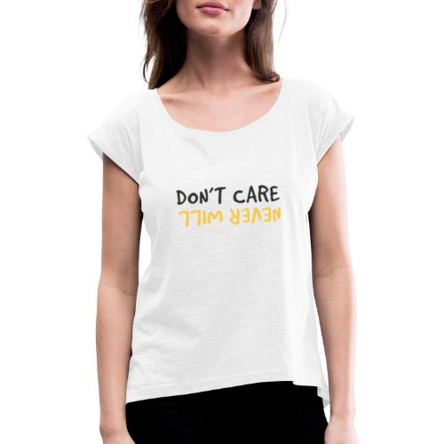 Don't Care, Never Will by Dougsteins - Women's T-Shirt with rolled up sleeves