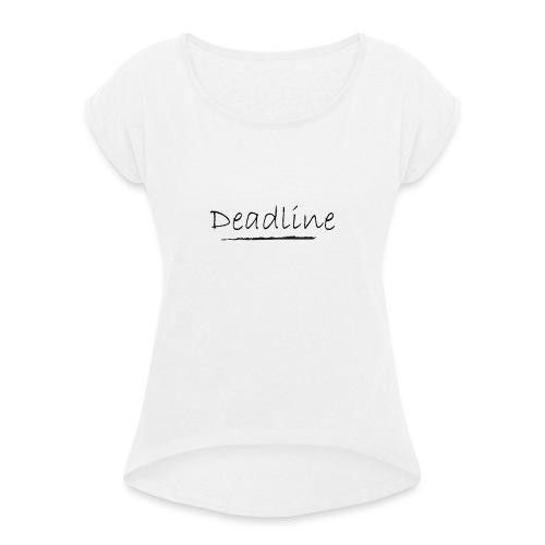 Deadline Rave - Frauen T-Shirt mit gerollten Ärmeln