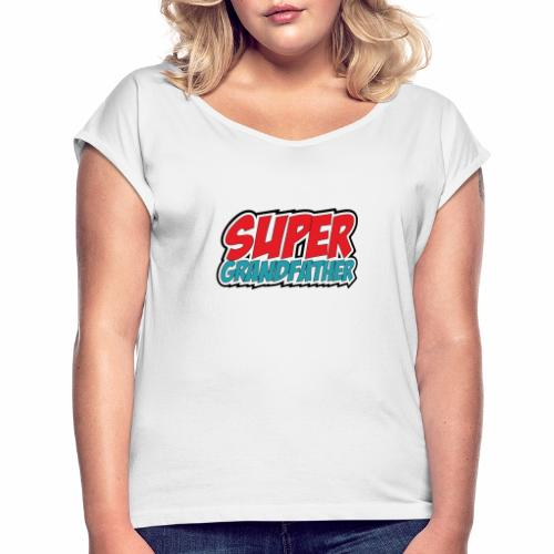 Super Grandfather - Women's T-Shirt with rolled up sleeves
