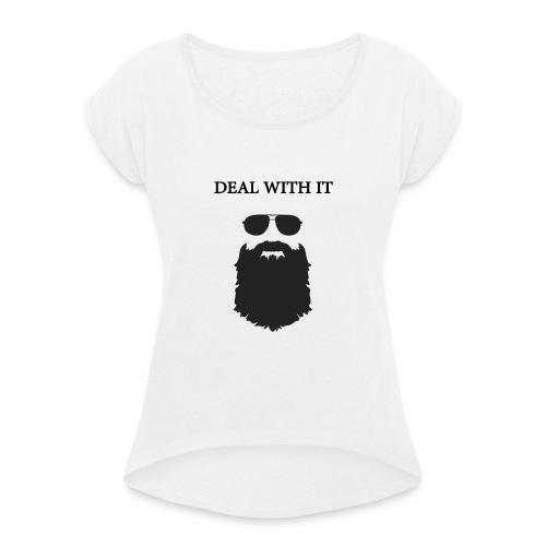#BEARD *DEAL DEAL WITH IT - Frauen T-Shirt mit gerollten Ärmeln