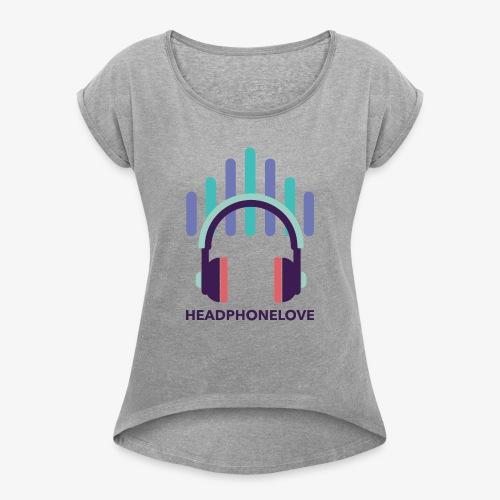 headphonelove - Frauen T-Shirt mit gerollten Ärmeln