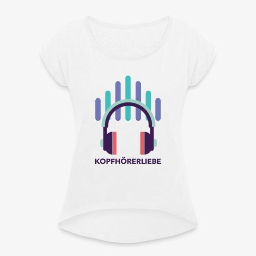 kopfhörerliebe - Frauen T-Shirt mit gerollten Ärmeln