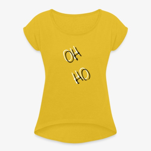 OH HO - Women's T-Shirt with rolled up sleeves