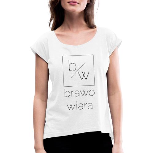 brawo wiara napis czarny - Koszulka damska z lekko podwiniętymi rękawami