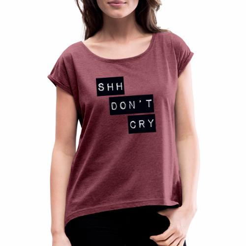 Shh dont cry - Women's T-Shirt with rolled up sleeves