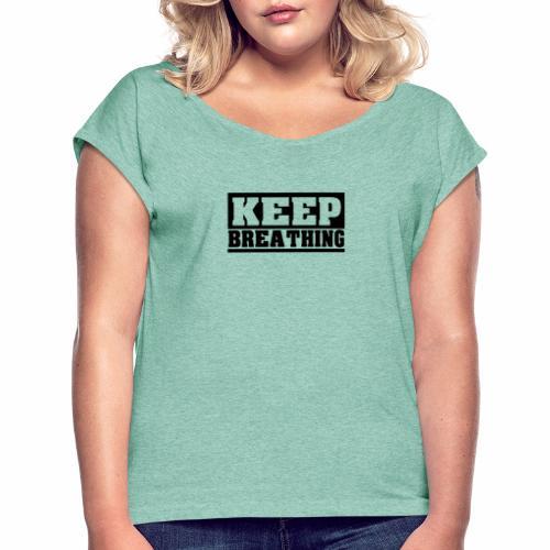 KEEP BREATHING Spruch, atme weiter, schlicht - Frauen T-Shirt mit gerollten Ärmeln