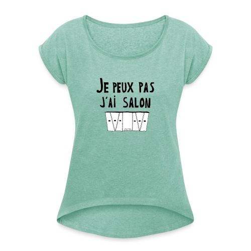 Je peux pas j'ai salon - T-shirt à manches retroussées Femme