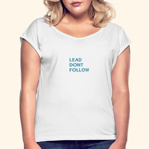 LEAD dont follow - Frauen T-Shirt mit gerollten Ärmeln