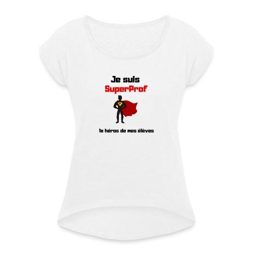 Je suis superprof - T-shirt à manches retroussées Femme