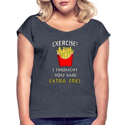 Extra Fries - Frauen T-Shirt mit gerollten Ärmeln