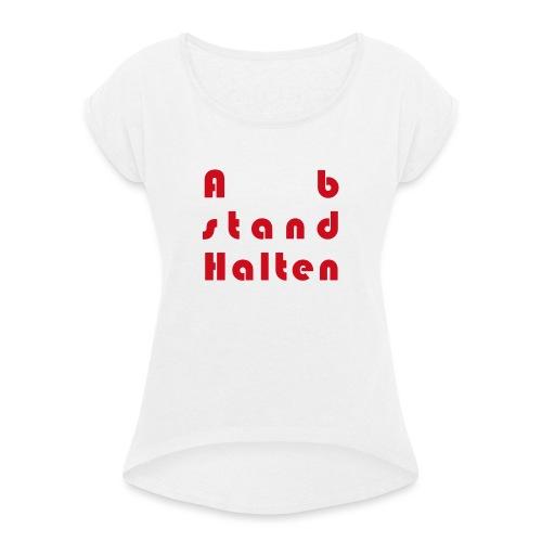 Abstandhalten - Frauen T-Shirt mit gerollten Ärmeln