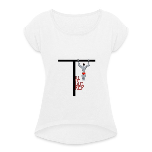Till My Last Rep Motivational Slogan - Women's T-Shirt with rolled up sleeves