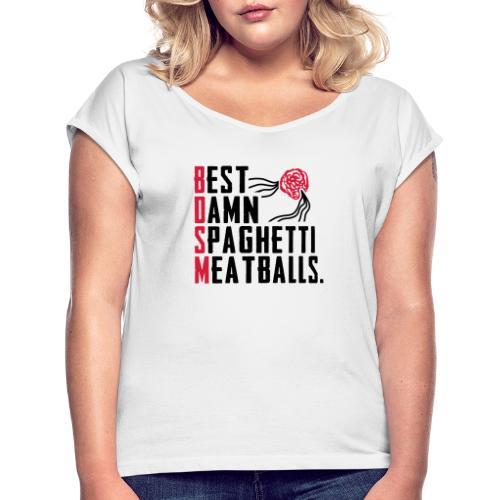 Best Damn Spaghetti - Naisten T-paita, jossa rullatut hihat