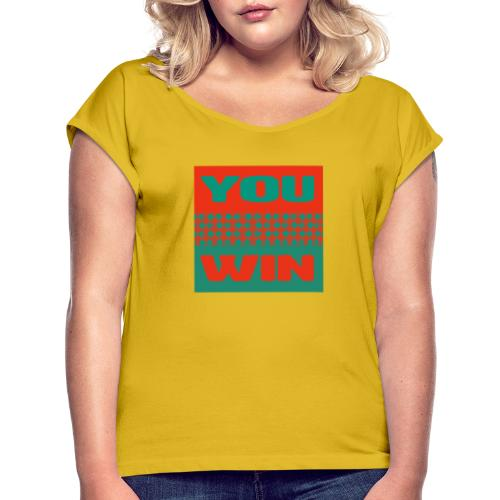 you win 5 - Women's T-Shirt with rolled up sleeves