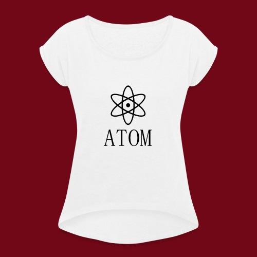 atom - Frauen T-Shirt mit gerollten Ärmeln