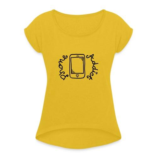 Phone addict ! - T-shirt à manches retroussées Femme