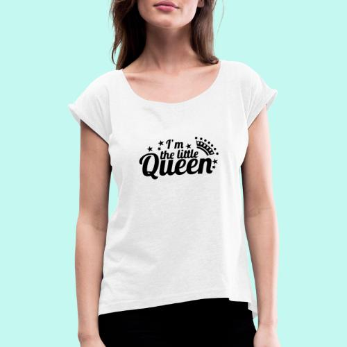 I'm the little Queen - Frauen T-Shirt mit gerollten Ärmeln