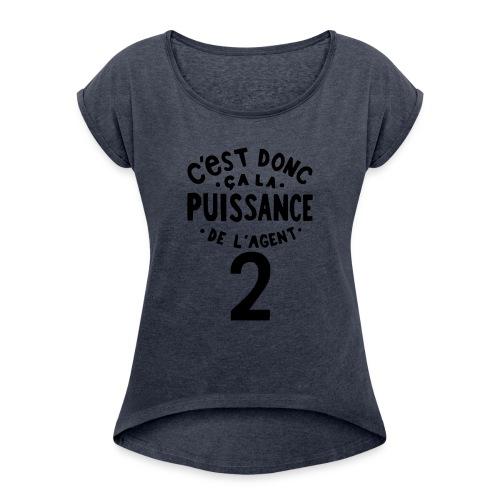 La puissance de l'agent 2 - T-shirt à manches retroussées Femme