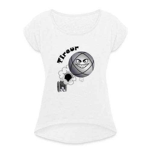 t shirt pétanque tireur boule existe en pointeur N - T-shirt à manches retroussées Femme