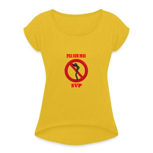 Pas sur moi ! - T-shirt à manches retroussées Femme