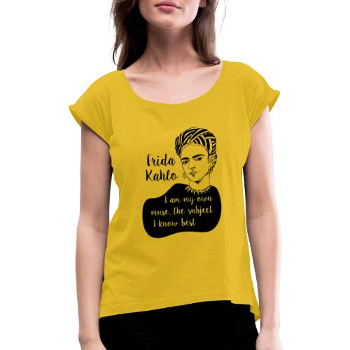 frida kahlo quote shirt - Women's T-Shirt with rolled up sleeves