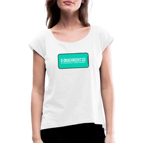 Nachricht.co Smartphone - Frauen T-Shirt mit gerollten Ärmeln
