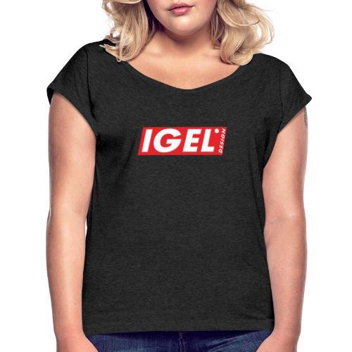 IGEL Design - Frauen T-Shirt mit gerollten Ärmeln