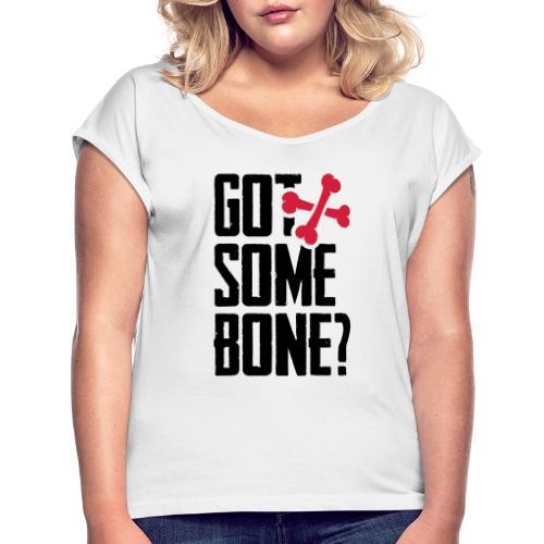 Got some bone? - Naisten T-paita, jossa rullatut hihat