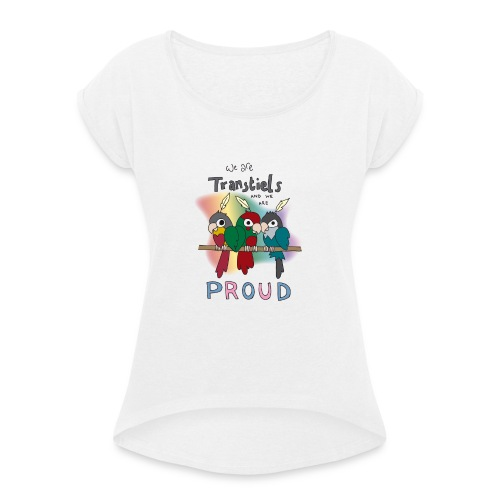 Transtiels and Proud - Women's T-Shirt with rolled up sleeves