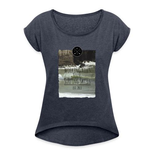 Working kills your surfing skills - Frauen T-Shirt mit gerollten Ärmeln